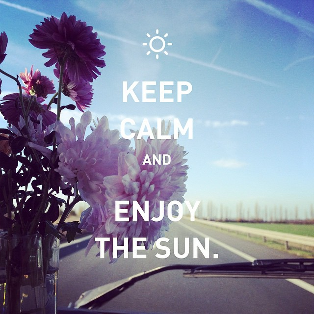 Keep calm & enjoy the sun.