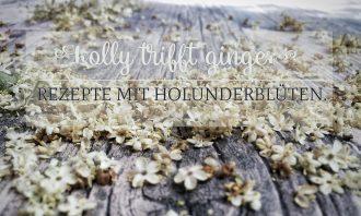 Holly trifft Ginger. Rezepte mit Holunderblüten.