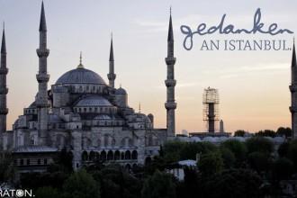 Gedanken an Istanbul.