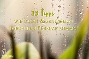 15 Tipps wie du fit & genüsslich durch den Februar kommst.