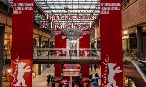 7 Tipps für deinen Berlinale-Besuch.