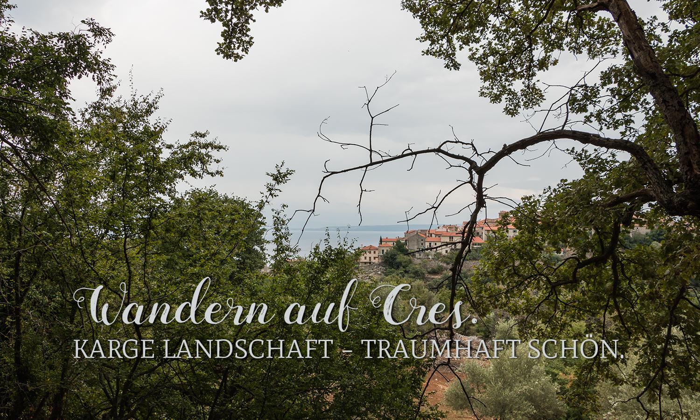 Wandern auf Cres. Karge Landschaft– Traumhaft schön.