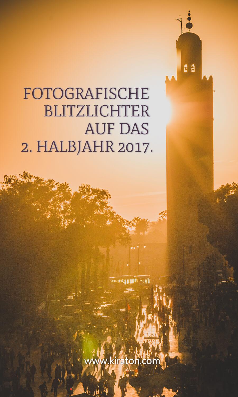 Fotografische Blitzlichter auf das 2. Halbjahr 2017.