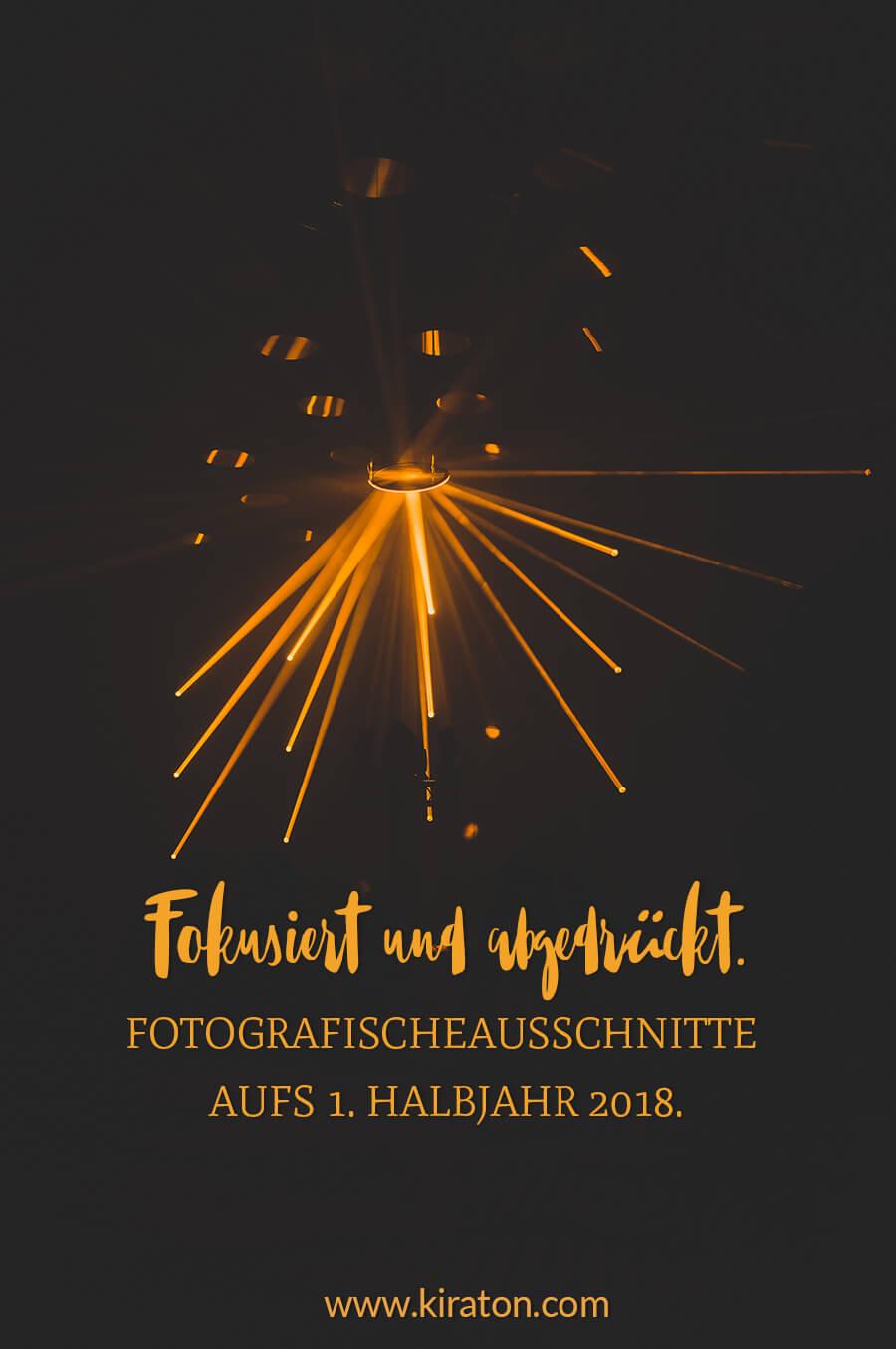 Fokusiert und abgedrückt. FotografischeAusschnitte  aufs 1. Halbjahr 2018.